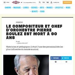 Le compositeur et chef d'orchestre Pierre Boulez est mort à 90 ans