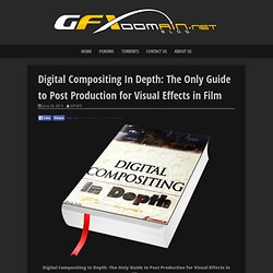 Digital Compositing In Depth: The Only Guide to Post Production for Visual Effects in Film