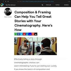 Composition & Framing Can Help You Tell Great Stories with Your Cinematography. Here's How