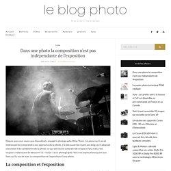 Dans une photo la composition n'est pas indépendante de l'exposition – Le blog photo