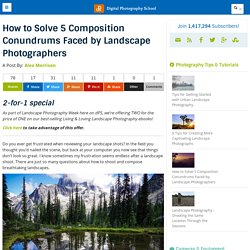 How to Solve 5 Composition Conundrums Faced by Landscape Photographers