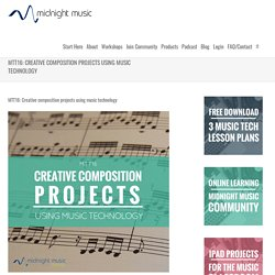 MTT16: Creative composition projects using music technology