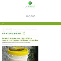 Aprenda a fazer uma composteira caseira reutilizando baldes de margarina – CicloVivo