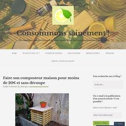 Faire son composteur maison pour moins de 20€ et sans découpe – Consommons sainement !