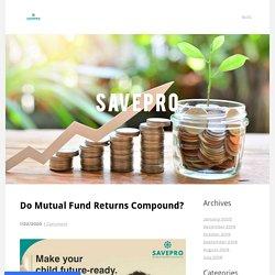 Do Mutual Fund Returns Compound? - Savepro - Gaindamull Hemraj Financial Services