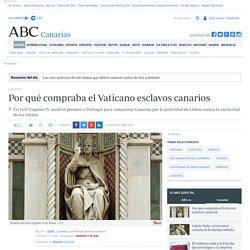 Por qué compraba el Vaticano esclavos canarios