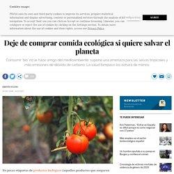 Deje de comprar comida ecológica si quiere salvar el planeta