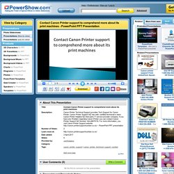Contact Canon Printer support to comprehend more about its print machines PowerPoint presentation