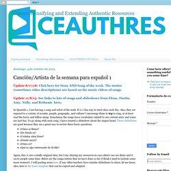 Comprehensifying and Extending Authentic Resources : Canción/Artista de la semana para español 1