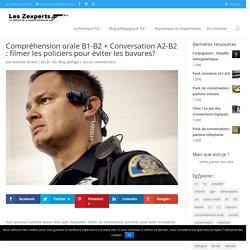 Compréhension orale B1-B2 + Conversation A2-B2 : filmer les policiers pour éviter les bavures?