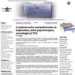 L'autisme entre compréhension et explication, entre psychanalyse, neurologie et TCC