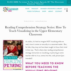 Reading Comprehension Strategy Series: How To Teach Visualizing in the Upper Elementary Classroom — THE CLASSROOM NOOK