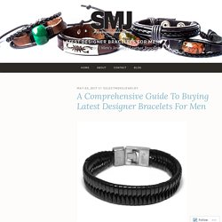A Comprehensive Guide To Buying Latest Designer Bracelets For Men – Latest Designer Bracelets for Men