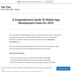 A Comprehensive Guide To Mobile App Development Costs For 2021 – Site Title