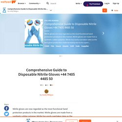 Comprehensive Guide to Disposable Nitrile Gloves +44 7405 4485 50 - Comprehensive Guide to Disposable Nitrile Gloves +44 7405 4485 50