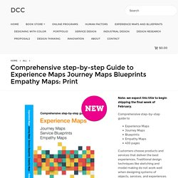 ​Comprehensive step-by-step Guide to Experience Maps Journey Maps Blueprints Empathy Maps: Print - DCC