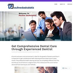 Get Comprehensive Dental Care through Experienced Dentist