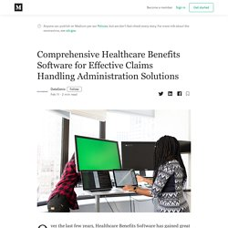 Comprehensive Healthcare Benefits Software for Effective Claims Handling