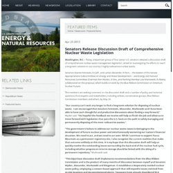 Senators Release Discussion Draft of Comprehensive Nuclear Waste Legislation - Featured Items - Newsroom - U.S. Senate Committee on Energy and Natural Resources