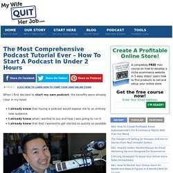 The Most Comprehensive Podcast Tutorial Ever – How To Start A Podcast In Under 2 Hours