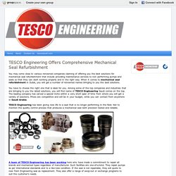 TESCO Engineering Offers Comprehensive Mechanical Seal Refurbishment : TESCO Engineering