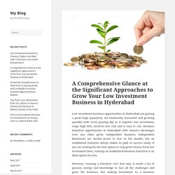 A Comprehensive Glance at the Significant Approaches to Grow Your Low Investment Business in Hyderabad