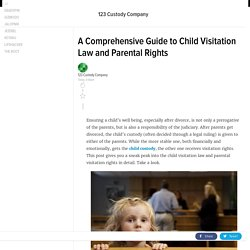 A Comprehensive Guide to Child Visitation Law and Parental Rights
