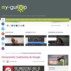Comprendre l'authorship de Google - My Guroo