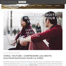Vimeo, Youtube : comprendre les droits d'auteur musicaux pour la vidéo - DJISUPERTRAMP