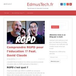 Comprendre RGPD pour l'éducation !? Feat. David Claude
