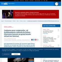 2 minutes pour comprendre : 40 établissements culturels de Poitou-Charentes lancent un grand musée virtuel sur Internet