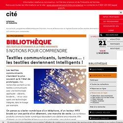 5 notions pour comprendre - Des textiles étonnants à la fibre innovante