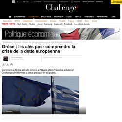 Grèce : les clés pour comprendre la crise de la dette européenne- 21 juillet 2011
