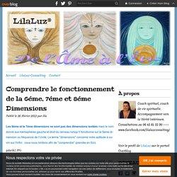 Comprendre le fonctionnement de la 6éme, 7éme et 8éme Dimensions - LilaLuz®
