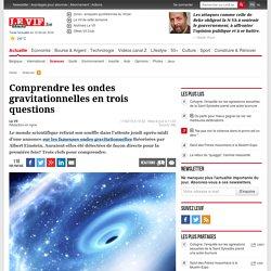 Comprendre les ondes gravitationnelles en trois questions - Sciences