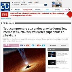 Tout comprendre aux ondes gravitationnelles, même (et surtout) si vous êtes super nuls en physique