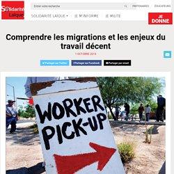 Comprendre les migrations et les enjeux du travail décent - Solidarité Laïque