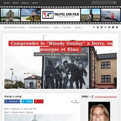 """Comprendre le """"Bloody Sunday"""" à Derry, en musique et films - TRAVEL AND FILM - Blog de Voyages et Cinéma"""