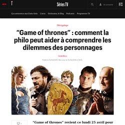 """""""Game of thrones"""" : comment la philo peut aider à comprendre les dilemmes des personnages"""