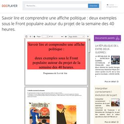 Savoir lire et comprendre une affiche politique : deux exemples sous le Front populaire autour du projet de la semaine des 40 heures. - PDF Free Download