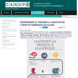 Canopé Créteil - Comprendre et aborder la question de l'identité numérique en classe