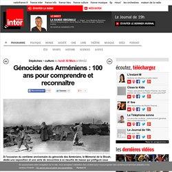 Génocide des Arméniens : 100 ans pour comprendre et reconnaître