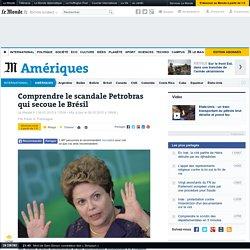 Comprendre le scandale Petrobras qui secoue le Brésil