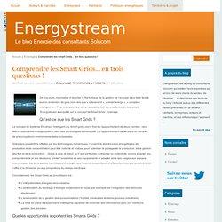 Comprendre les Smart Grids… en trois questions !