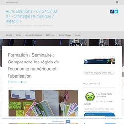 Formation / Séminaire : Comprendre les règles de l'économie numérique et l'uberisation - Auris Solutions - 02 57 52 02 07 - Stratégie Numérique / digitale -