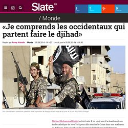 «Je comprends les occidentaux qui partent faire le djihad»