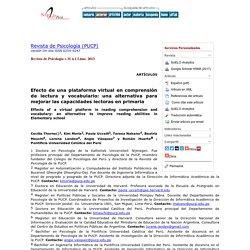 Revista de Psicología (PUCP) - Efecto de una plataforma virtual en comprensión de lectura y vocabulario: una alternativa para mejorar las capacidades lectoras en primaria