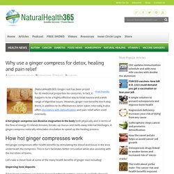 Why use a ginger compress for detox and pain relief