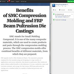 Benefits of SMC Compression Molding and FRP Beam Pultrusion Die Castings