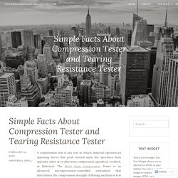 Simple Facts About Compression Tester and Tearing Resistance Tester
